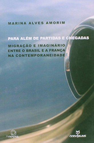 PARA ALÉM DE PARTIDAS E CHEGADAS: MIGRAÇÃO E IMAGINÁRIO ENTRE O BRASIL E A FRANÇA NA CONTEMPORANEIDA, livro de MARINA ALVES AMORIM