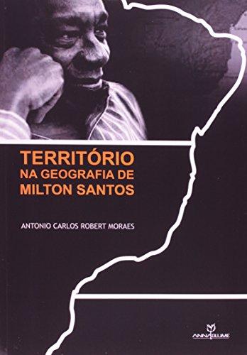 TERRITÓRIO NA GEOGRAFIA DE MILTON SANTOS, livro de ANTONIO CARLOS ROBERT MORAES