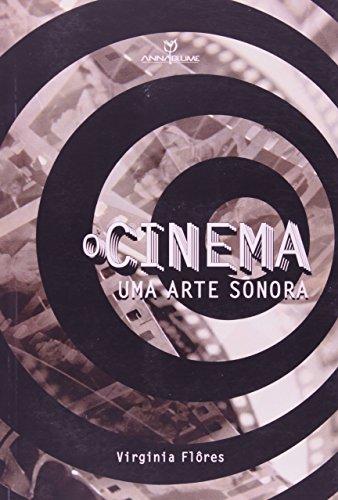 O CINEMA: UMA ARTE SONORA, livro de VIRGINIA FLORES