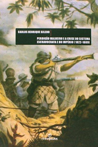 PERDIGAO MALHEIRO E A CRISE DO SISTEMA ESCRAVOCRATA E DO IMPERIO (1822-18891), livro de CARLOS HENRIQUE GILENO