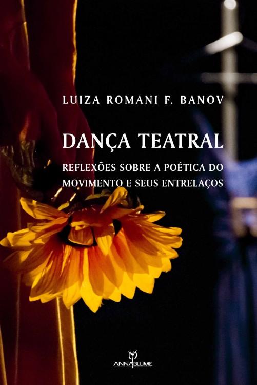Dança teatral - reflexões sobre a poética do movimento e seus entrelaços, livro de Luiza Romani Ferreira Banov