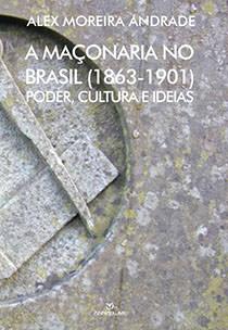 A maçonaria no Brasil (1863-1901) - poder, cultura e ideias, livro de Alex Moreira Andrade