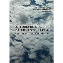A teoria do discurso de Ernesto Laclau: ensaios críticos e entrevistas, livro de Alice Casimiro Lopes, Daniel de Mendonça (Orgs.)