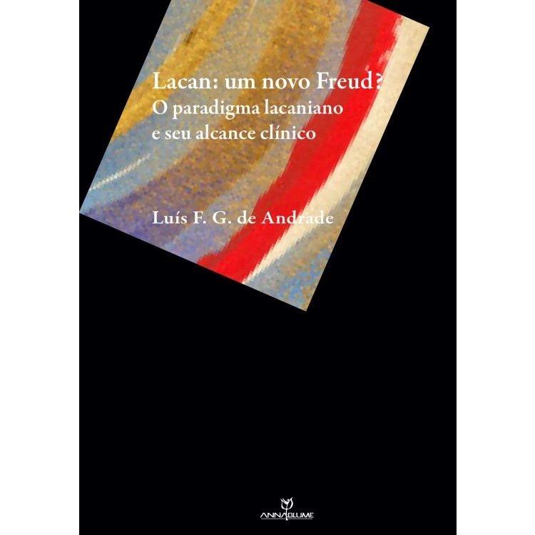 Lacan: um novo Freud? o paradigma lacaniano e seu alcance clínico
