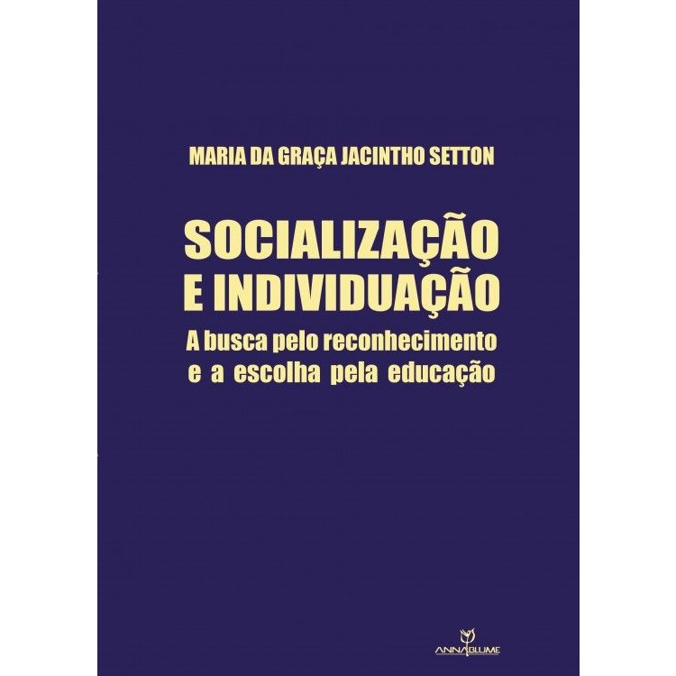 Socialização e individuação - a busca pelo reconhecimento e a escolha pela educação , livro de Maria da Graça Jacintho Setton