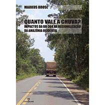 Quanto vale a chuva? - impactos da BR-364 na regionalização da Amazônia ocidental, livro de Markus Erwin Brose