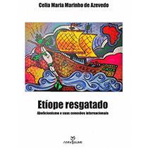 Etíope resgatado - abolicionismo e suas conexões internacionais , livro de Celia Marinha Marinho de Azevedo