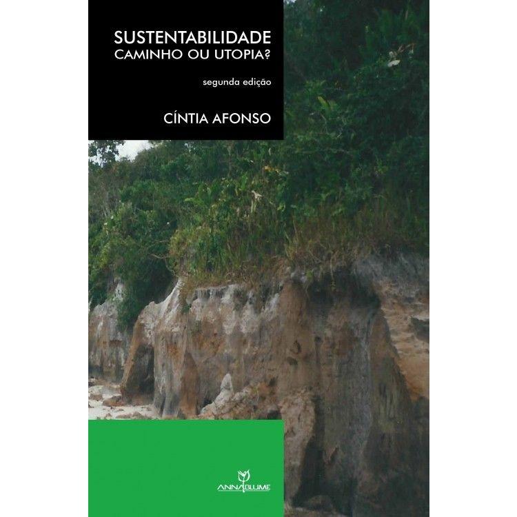 Sustentabilidade: caminho ou utopia?, livro de Cíntia Maria Afonso