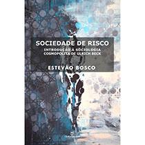 Sociedade de risco - introdução à sociologia cosmopolita de Ulrich Beck, livro de Estevão Bosco