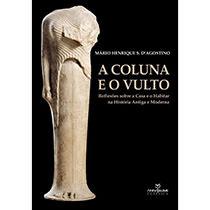 A coluna e o vulto - reflexões sobre a casa e o habitar na história antiga e moderna, livro de Mário Henrique S. D'Agostino