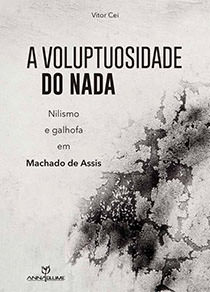 A voluptuosidade do nada - niilismo e galhofa em Machado de Assis, livro de Vitor Cei