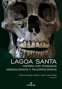 Lagoa Santa - história das pesquisas arqueológicas e paleontológicas, livro de Pedro Da-Gloria, Walter A. Neves, Mark Hubbe (org.)