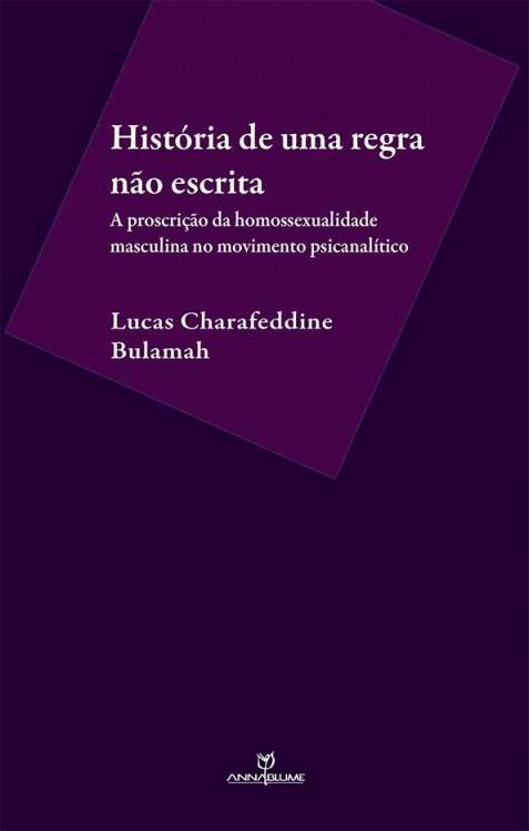 História de uma regra não escrita - a proscrição da homossexualiade masculina no movimento psicanalítico