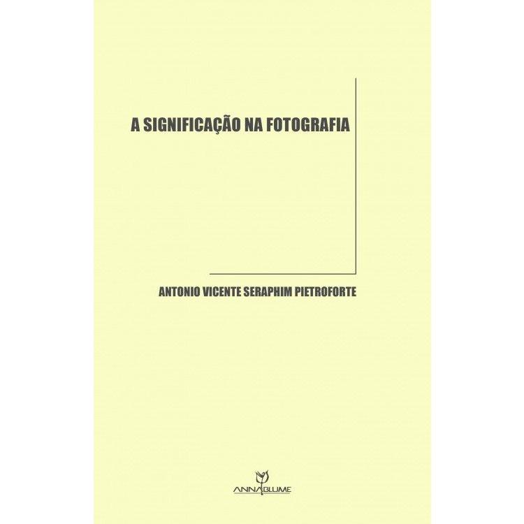 A significação na fotografia, livro de Antonio Vicente Pietroforte