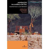 Mineração na América do Sul - neoextrativismo e lutas territoriais, livro de Andréa Zhouri, Paola Bolados, Edna Castro