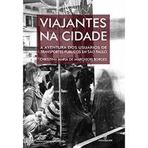 Viajantes na cidade - a aventura dos usuários de transportes públicos em São Paulo, livro de Christina Maria de Marchiori Borges