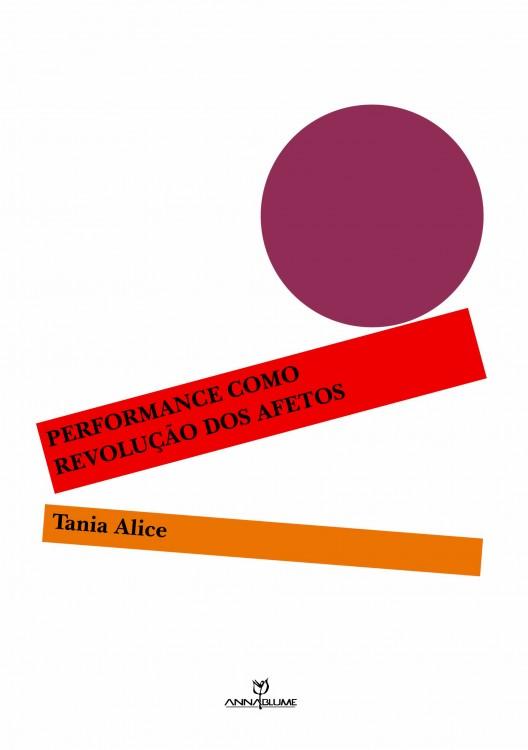 Performance como revolução dos afetos, livro de Tania Alice