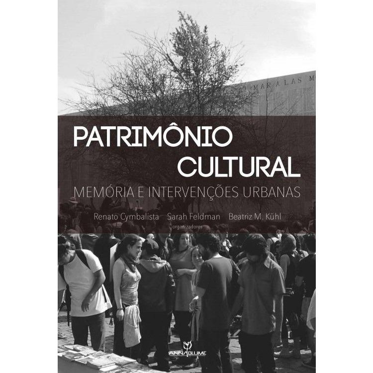 Patrimônio cultural: memória intervenções urbanas, livro de Renato Cymbalista, Sarah Feldman, Beatriz M. Külh (orgs.)