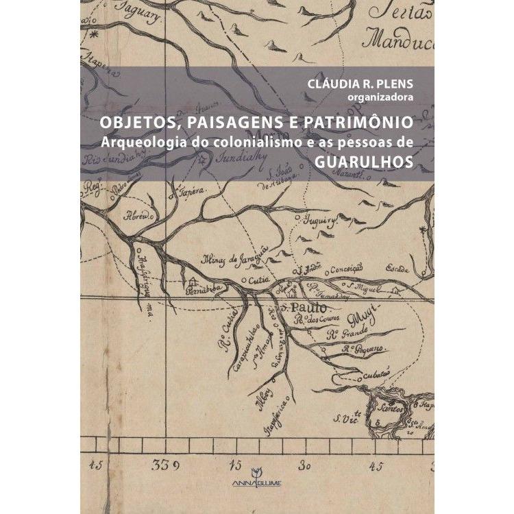 Objetos, paisagens e patrimônio: arqueologia do colonialismo e as pessoas de Guarulhos, livro de Claudia R. Plens