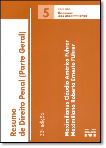 Resumo de Direito Penal: Parte Geral - Vol.5 - Coleção Resumos dos Maximilianos, livro de Maximiliano Roberto Ernesto Fuhrer