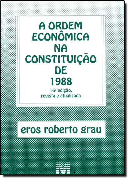 Ordem Econômica na Constituição de 1988, A, livro de Eros Roberto Grau
