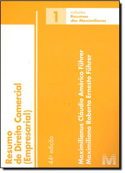 Resumo de Direito Comercial ( Empresarial ) - Vol.1 - Coleção Resumos dos Maximilianos, livro de Maximilianus Claudio Américo Führer
