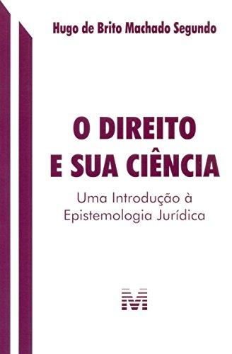 Direito e sua Ciência, O: Uma Introdução À Epistemologia Jurídica, livro de Hugo de Brito Machado Segundo