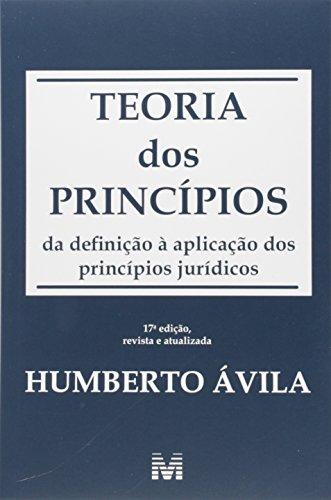 Teoria dos Princípios: Da Definição À Aplicação dos Princípios Jurídicos, livro de Humberto Ávila