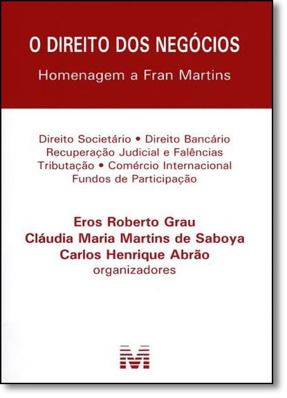 Direito dos Negócios, O: Homenagem a Fran Martins, livro de Eros Roberto Grau