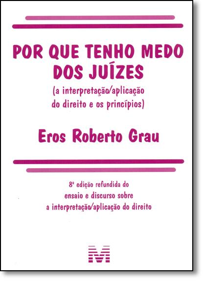 Por Que Tenho Medo dos Juizes, livro de Eros Roberto Grau