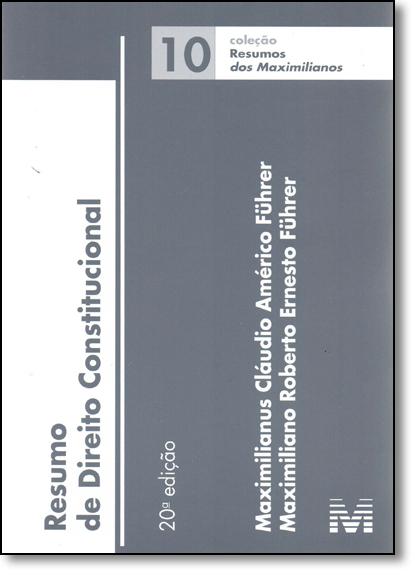 Resumo de Direito Constitucional - Vol.10 - Coleção Resumos dos Maximilianos, livro de Maximilianus Claudio Americo Fuhrer
