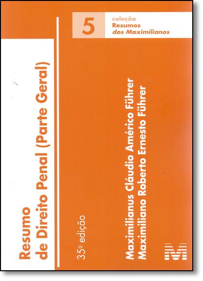 Resumo de Direito Penal: Parte Geral - Vol.5 - Coleção Resumos Maximilianos, livro de Maximilianus Claudio Americo Fuhrer