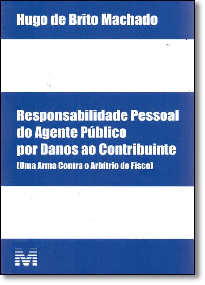 Responsabilidade Pessoal Agente Público Por Danos ao Contrinuinte, livro de Hugo de Brito Machado