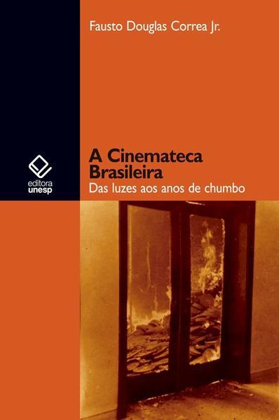 A Cinemateca Brasileira - das luzes aos anos de chumbo, livro de Fausto Douglas Correa Jr.