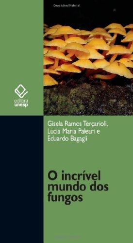 O incrível mundo dos fungos, livro de Gisela Ramos Terçarioli, Lucia Maria Paleari, Eduardo Bagagli