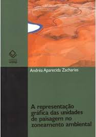 A representação gráfica das unidades de paisagem no zoneamento ambiental, livro de Andréa Aparecida Zacharias