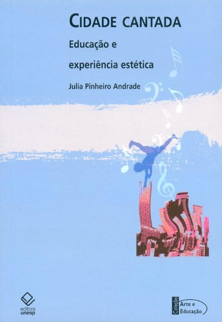 Cidade cantada - Educação e experiência estética, livro de Julia Pinheiro Andrade