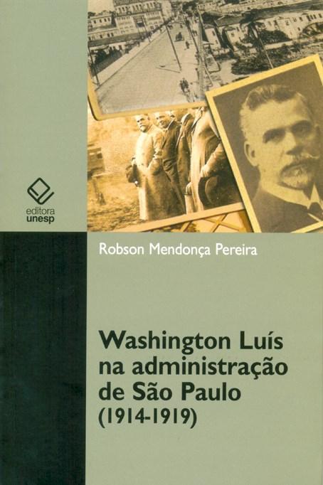 Washington Luís na administração de São Paulo (1914-1919), livro de Robson Mendonça Pereira