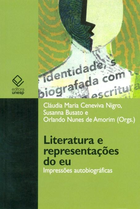 Literatura e representações do Eu - Impressões autobiográficas, livro de Cláudia Maria Cenevita Nigro, Susanna Busato, Orlando Nunes de Amorim (Orgs.)