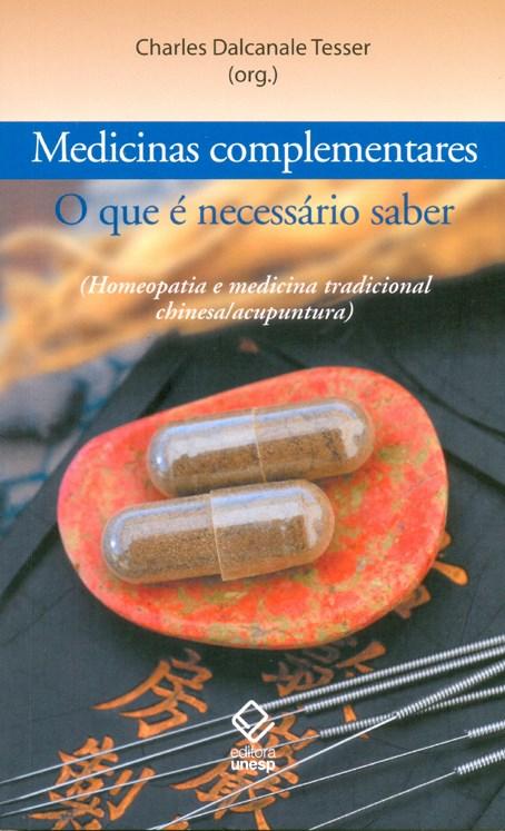 Medicinas complementares - O que é preciso saber (Homeopatia e Medicina Tradicional Chinesa/Acupuntura), livro de Charles Dalcanale Tesser (Org.)