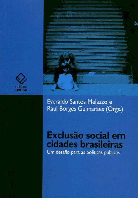 Exclusão social em cidades brasileiras - Um desafio para as políticas públicas, livro de Everaldo Santos Melazzo, Raul Borges Guimarães (Orgs.)