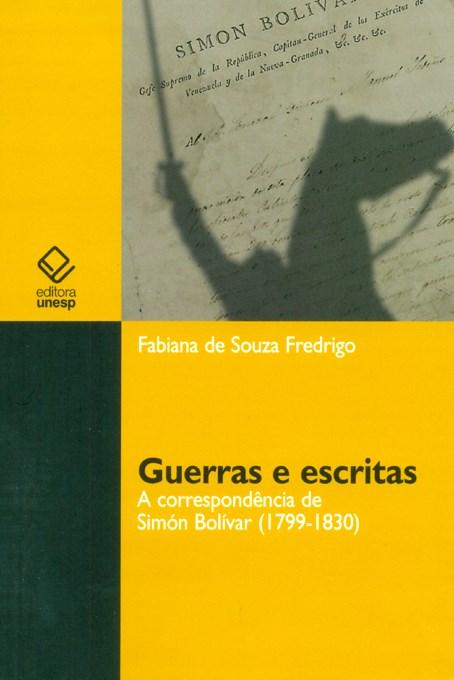 Guerras e Escritas - A correspondência de Simón Bolívar (1799-1830), livro de Fabiana de Souza Fredrigo