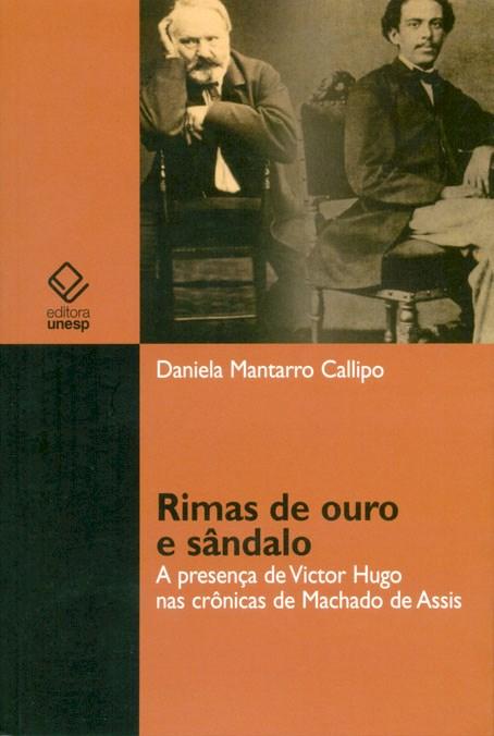 Rimas de ouro e sândalo - A presença de Victor Hugo nas crônicas de Machado de Assis, livro de Daniela Mantarro Callipo