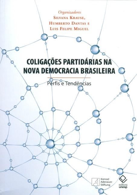 Coligações Partidárias na Nova Democracia Brasileira - perfis e tendências, livro de Silvana Krause, Humberto Dantas, Luis Felipe Miguel (Orgs.)