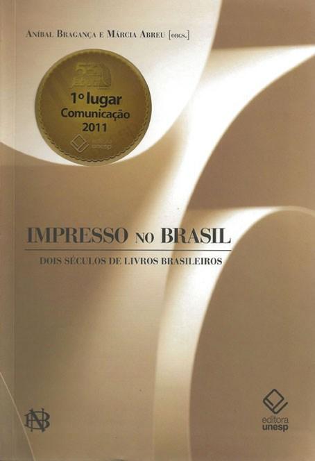 Impresso no Brasil - Dois séculos de livros brasileiros, livro de Aníbal Bragança, Márcia Abreu (Orgs.)