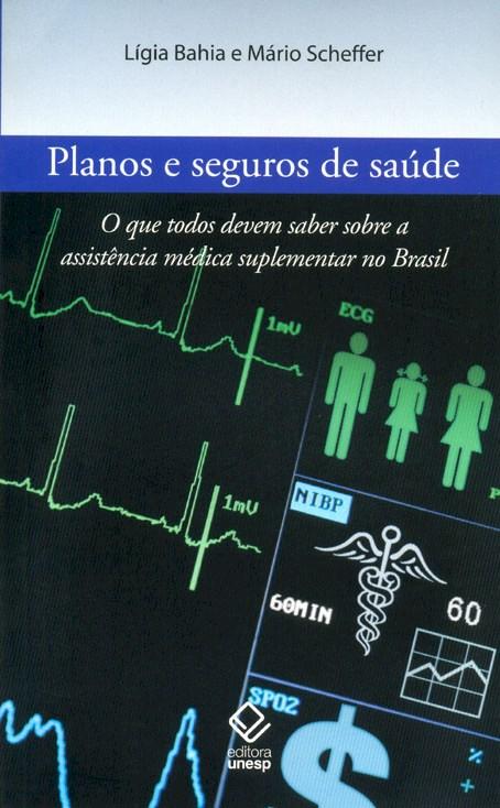 Planos e seguros de saúde - O que todos devem saber sobre a assistência médica suplementar no Brasil, livro de Lígia Bahia, Mário Scheffer