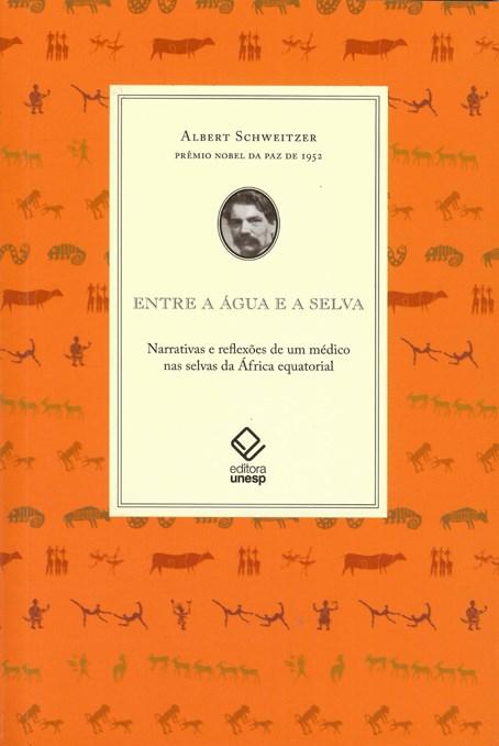 Entre a água e a selva - Narrativas e reflexões de um médico nas selvas da África Equatorial, livro de Albert Schweitzer