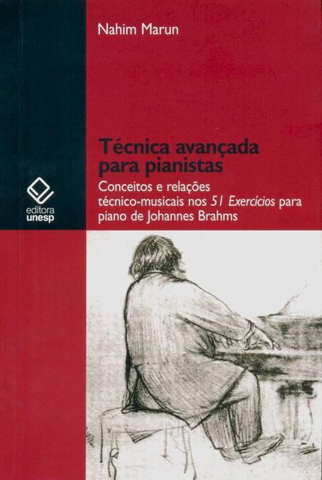 Técnica avançada para pianistas - Conceitos e relações técnico-musicais nos 51 exercícios para piano de Johannes Brahms, livro de Nahim Marun