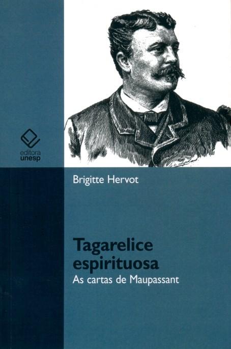 Tagarelice espirituosa - As cartas de Maupassant, livro de Brigitte Hervot