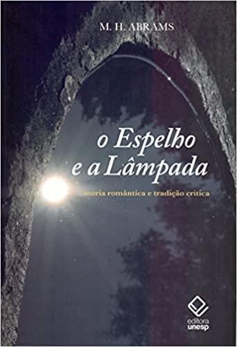 O espelho e a lâmpada - Teoria romântica e tradição crítica, livro de M. H. Abrams